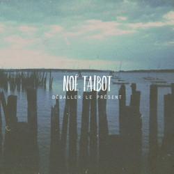 Noé Talbot - Déballer le présent