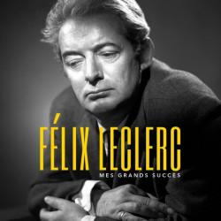 Félix Leclerc - Mes grands...