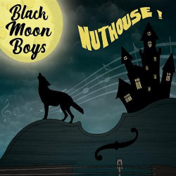 Black Moon Boys - Nuthouse!...