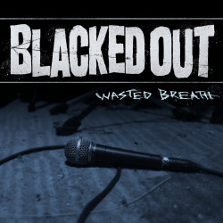 Blacked Out - Wasted Breath...